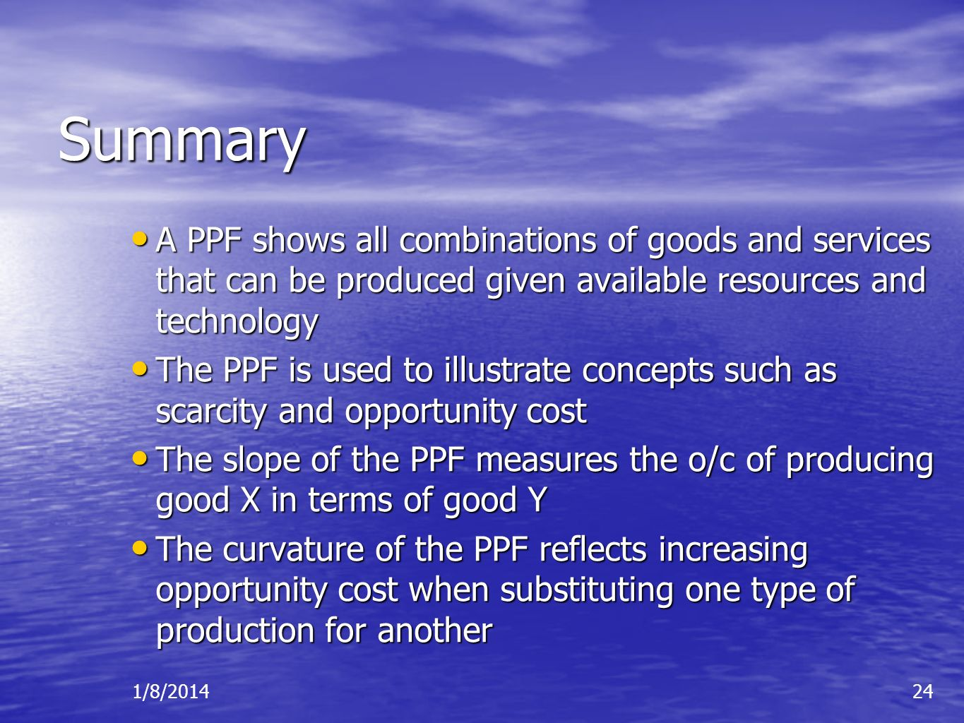 Summary A PPF shows all combinations of goods and services that can be produced given available resources and technology.