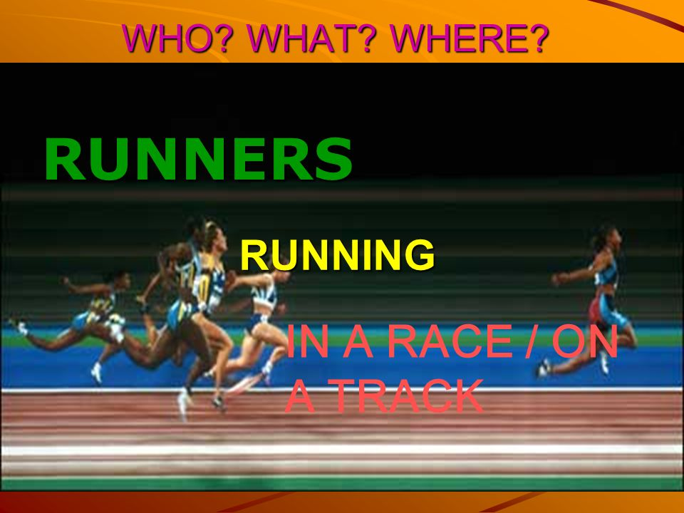 WHO WHAT WHERE RUNNERS RUNNING IN A RACE / ON A TRACK