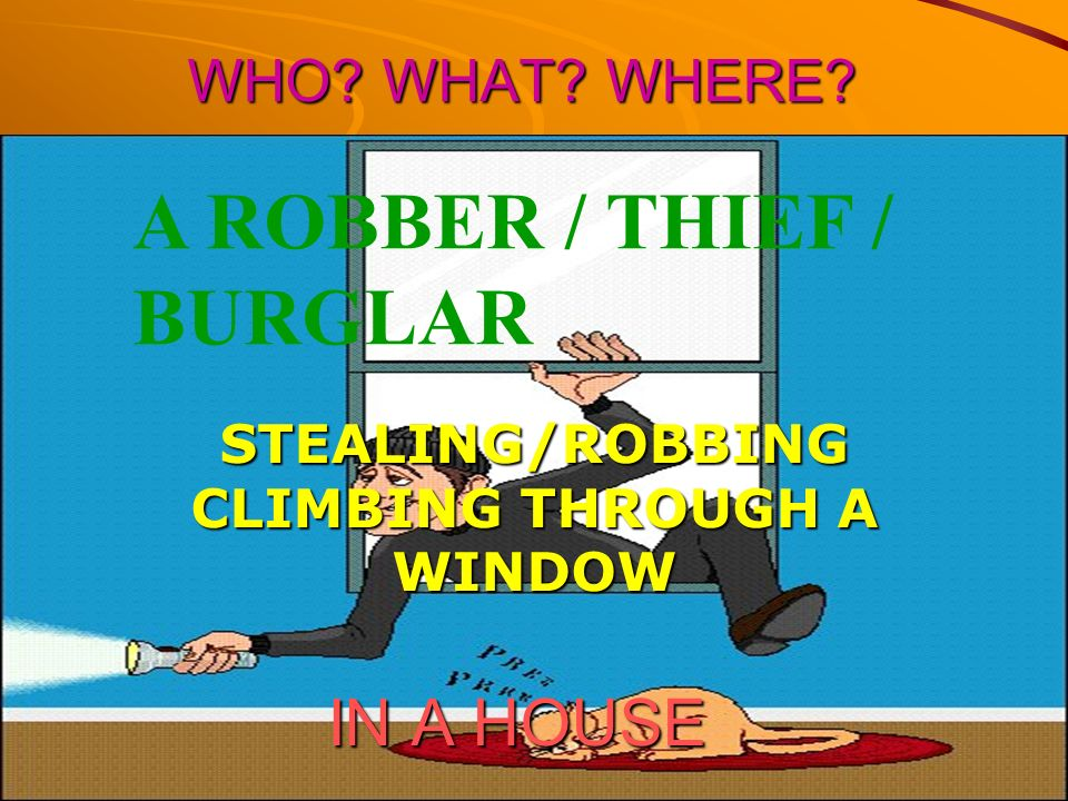 STEALING/ROBBING CLIMBING THROUGH A WINDOW