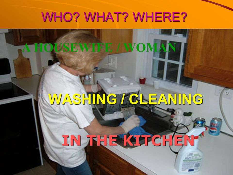 WASHING / CLEANING IN THE KITCHEN WHO WHAT WHERE