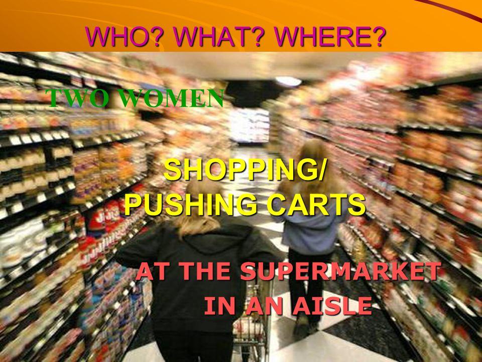 SHOPPING/ PUSHING CARTS