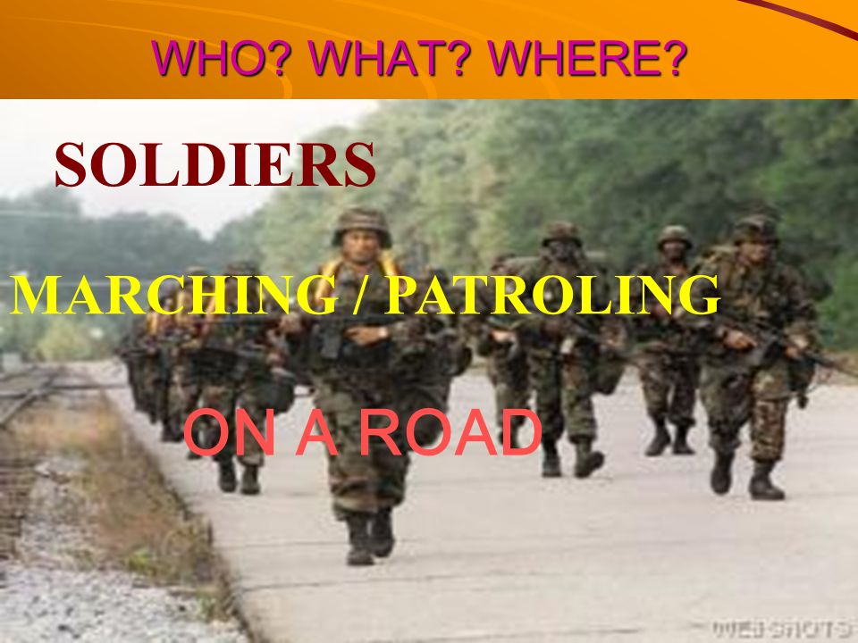 WHO WHAT WHERE SOLDIERS MARCHING / PATROLING ON A ROAD