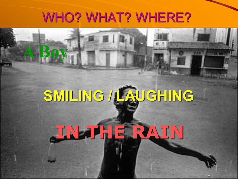 WHO WHAT WHERE A Boy SMILING / LAUGHING IN THE RAIN