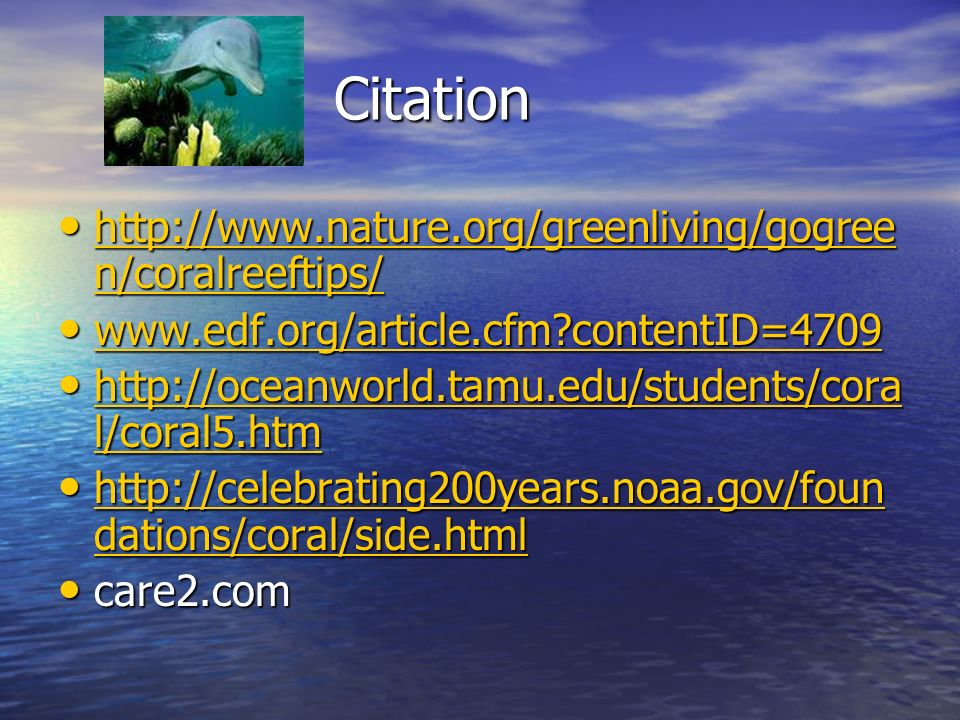 Citation http://www.nature.org/greenliving/gogreen/coralreeftips/