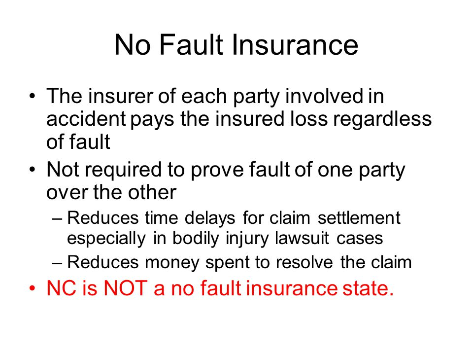 No Fault Insurance The insurer of each party involved in accident pays the insured loss regardless of fault.