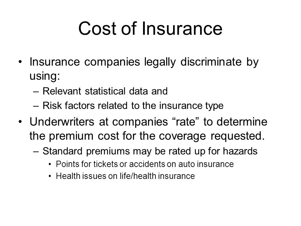 Cost of Insurance Insurance companies legally discriminate by using: