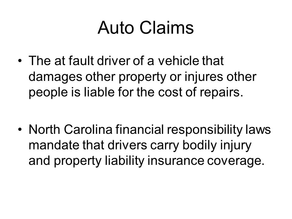 Auto Claims The at fault driver of a vehicle that damages other property or injures other people is liable for the cost of repairs.