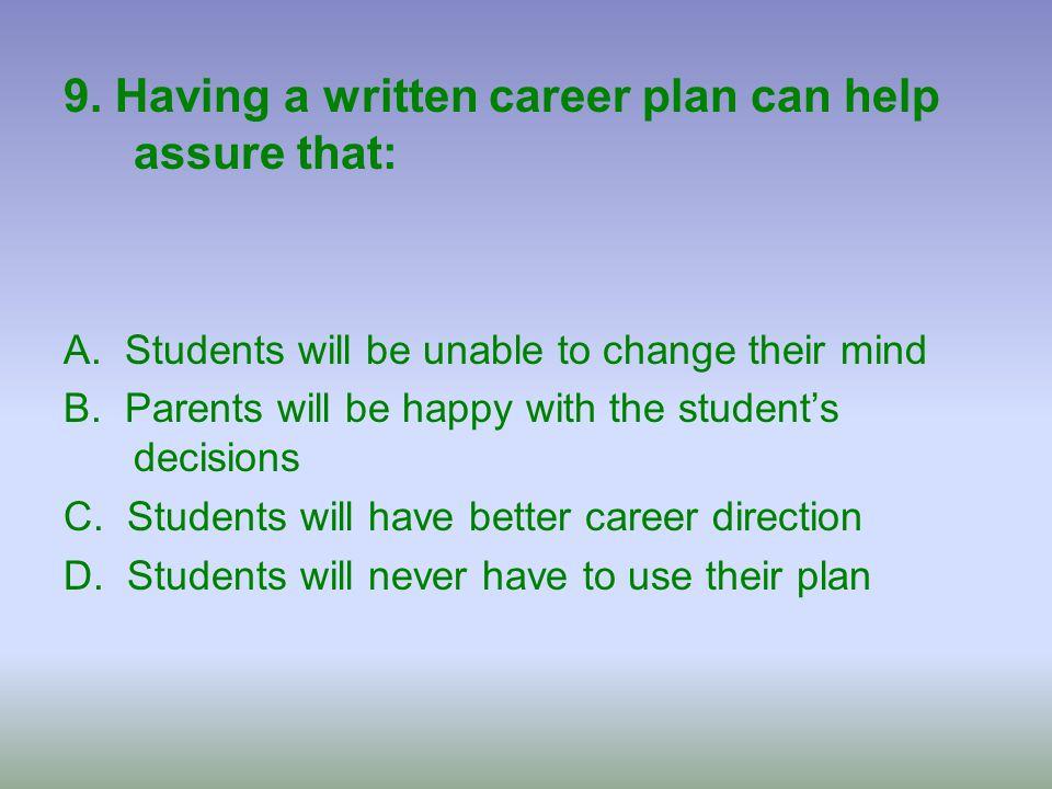 9. Having a written career plan can help assure that:
