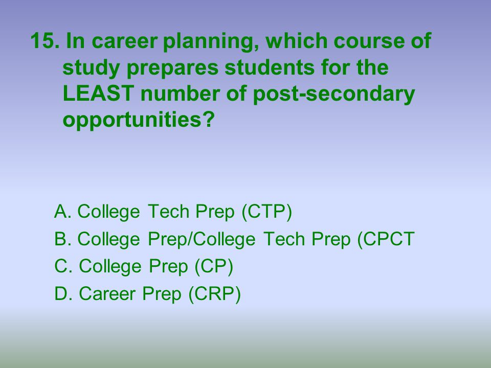 15. In career planning, which course of study prepares students for the LEAST number of post-secondary opportunities
