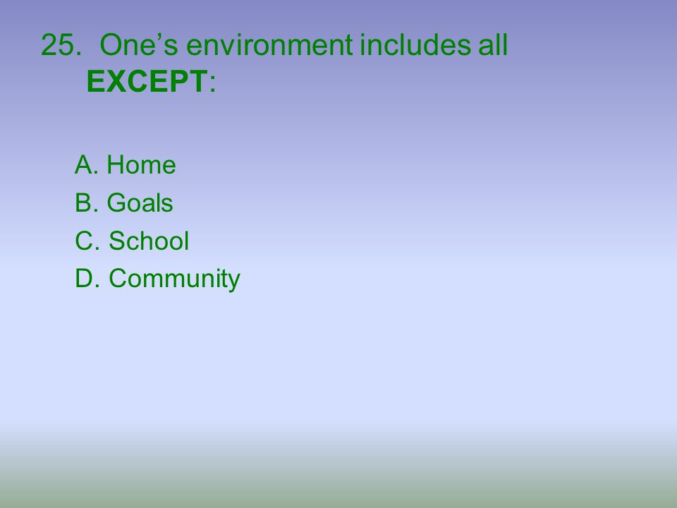 25. One's environment includes all EXCEPT: