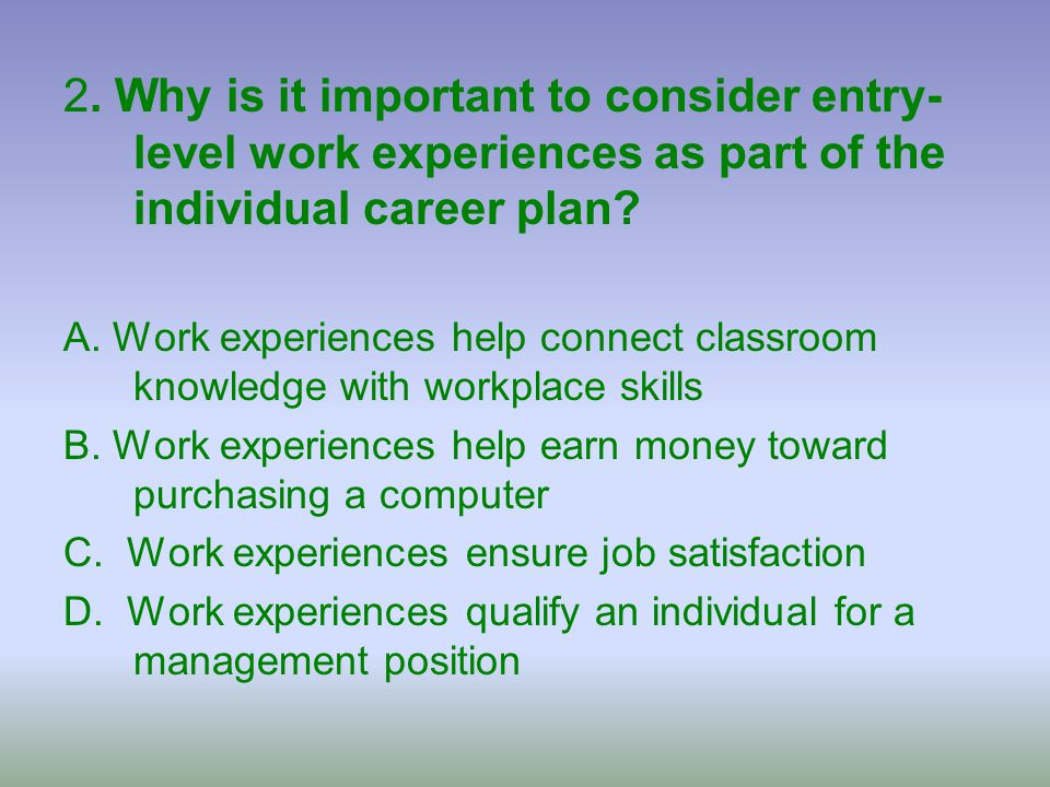 2. Why is it important to consider entry-level work experiences as part of the individual career plan