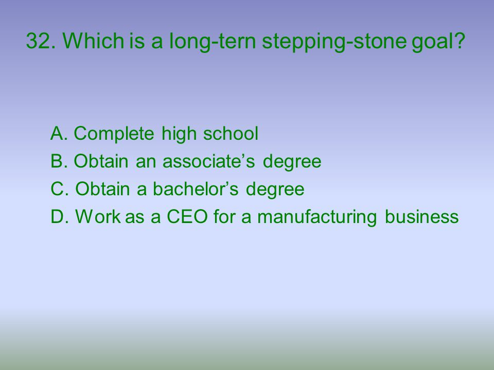 32. Which is a long-tern stepping-stone goal