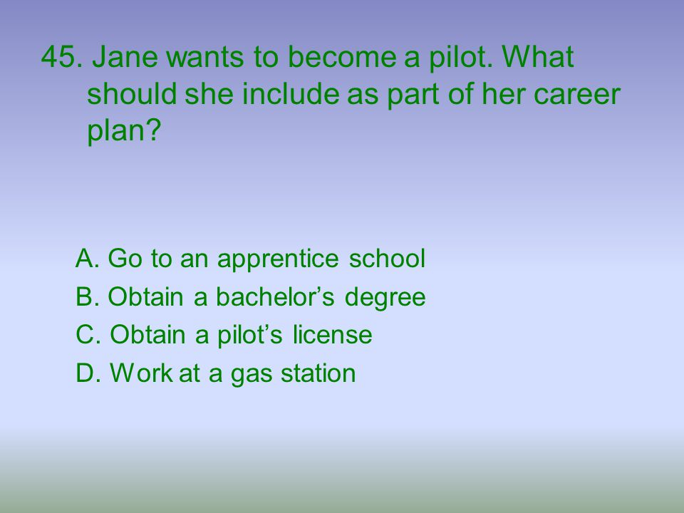 45. Jane wants to become a pilot