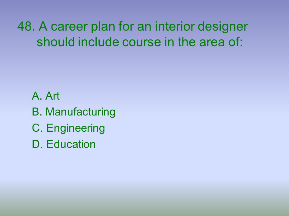 48. A career plan for an interior designer should include course in the area of: