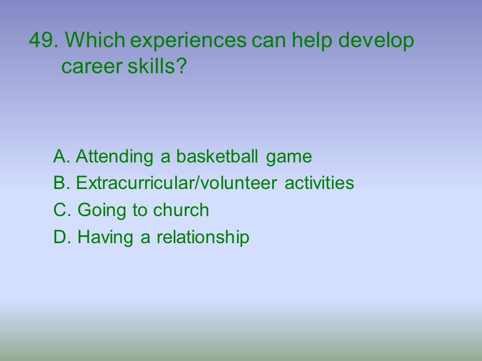 49. Which experiences can help develop career skills