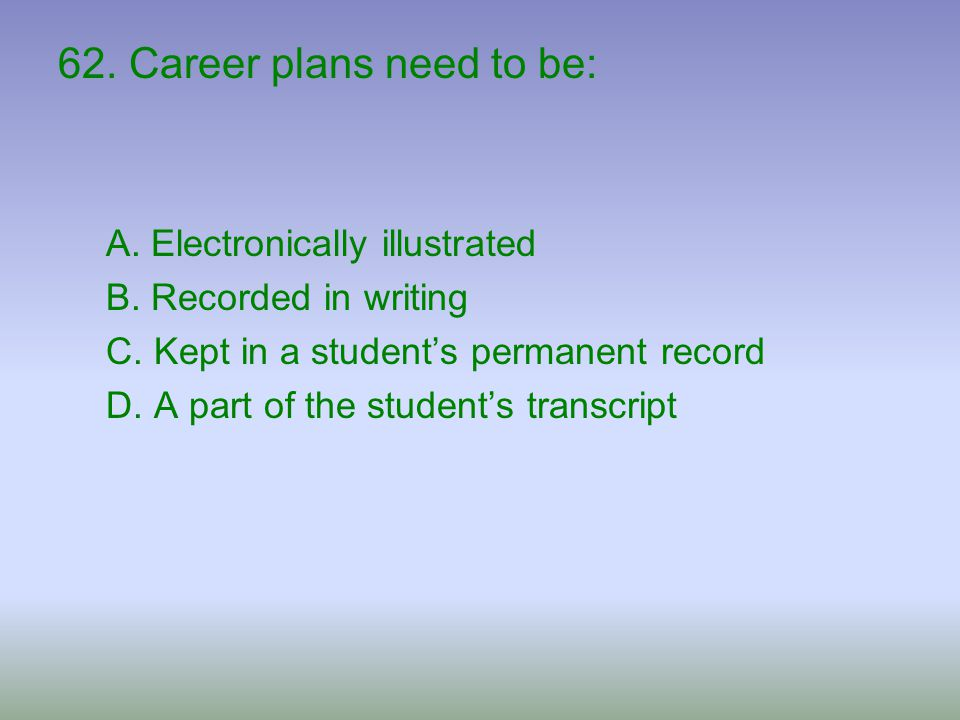 62. Career plans need to be: