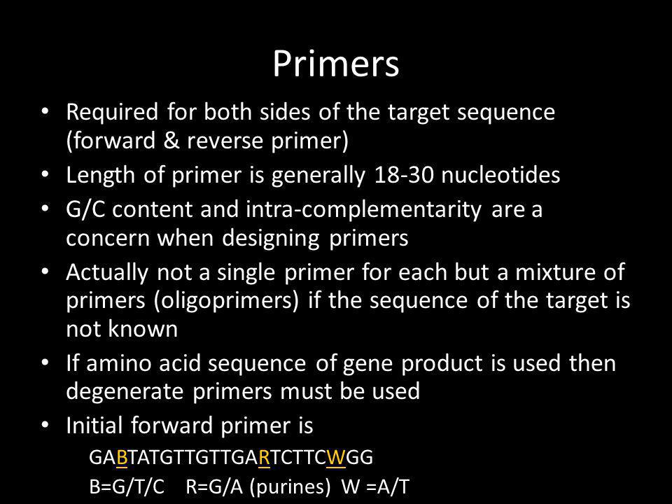 Primers Required for both sides of the target sequence (forward & reverse primer) Length of primer is generally nucleotides.