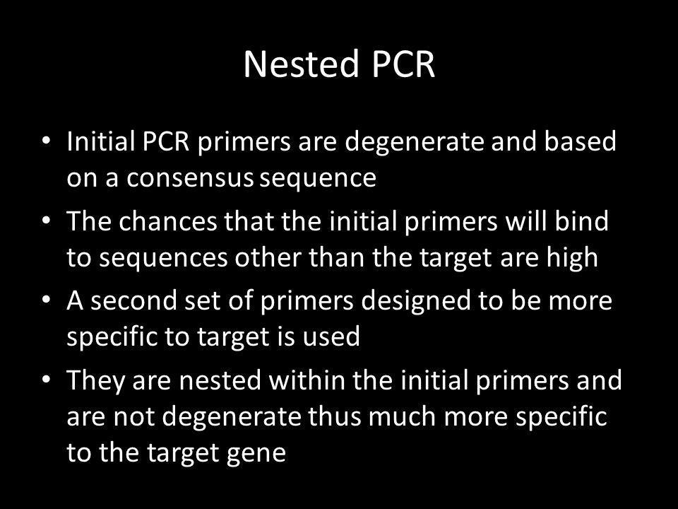 Nested PCR Initial PCR primers are degenerate and based on a consensus sequence.