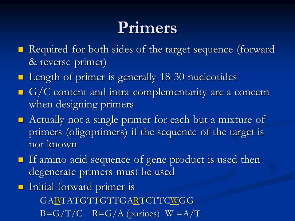 Primers Required for both sides of the target sequence (forward & reverse primer) Length of primer is generally 18-30 nucleotides.