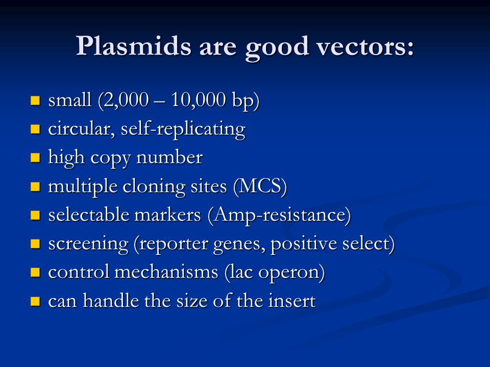 Plasmids are good vectors: