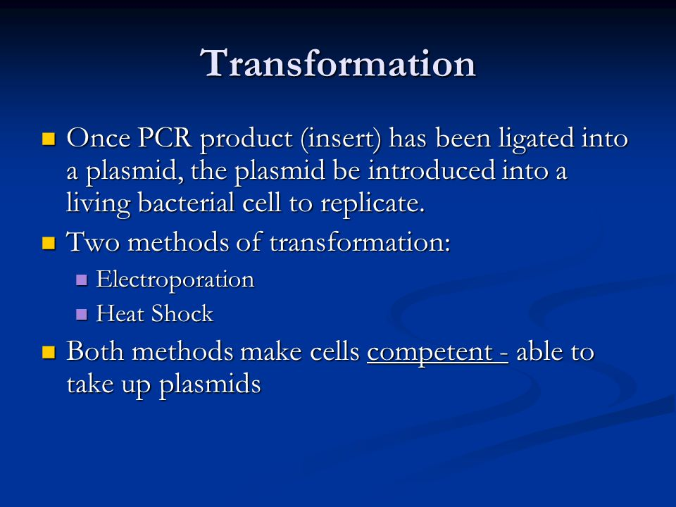Transformation Once PCR product (insert) has been ligated into a plasmid, the plasmid be introduced into a living bacterial cell to replicate.