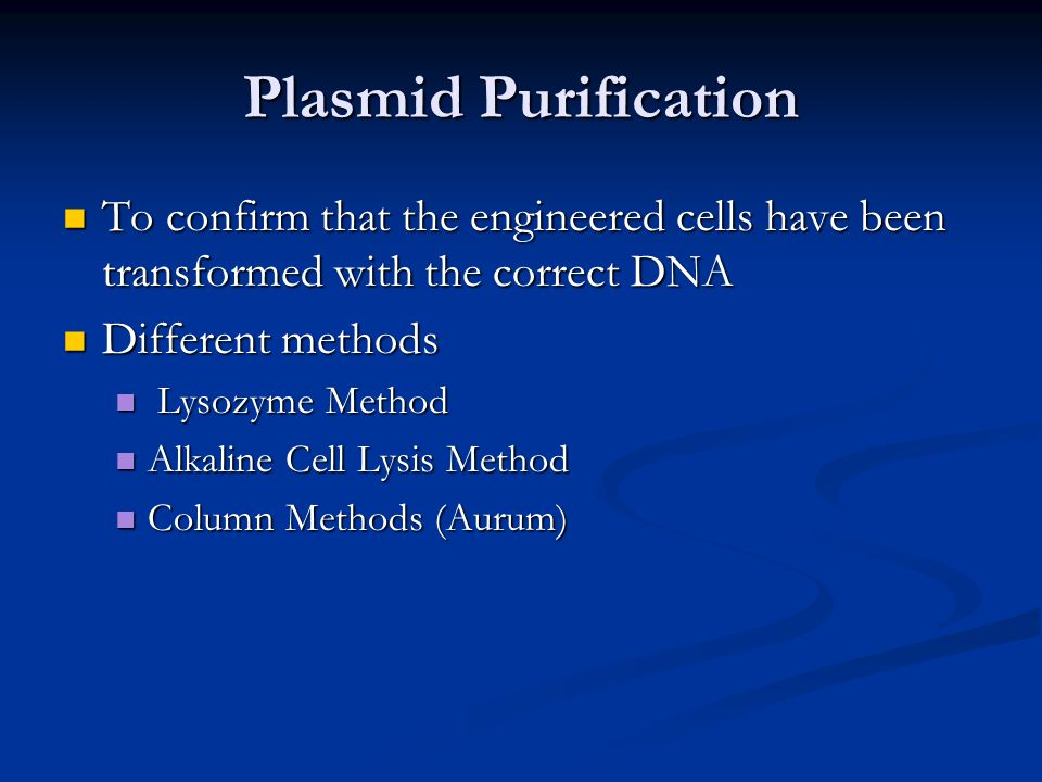 Plasmid Purification To confirm that the engineered cells have been transformed with the correct DNA.