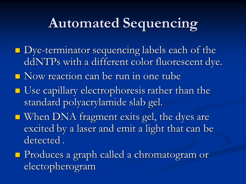 Automated Sequencing Dye-terminator sequencing labels each of the ddNTPs with a different color fluorescent dye.