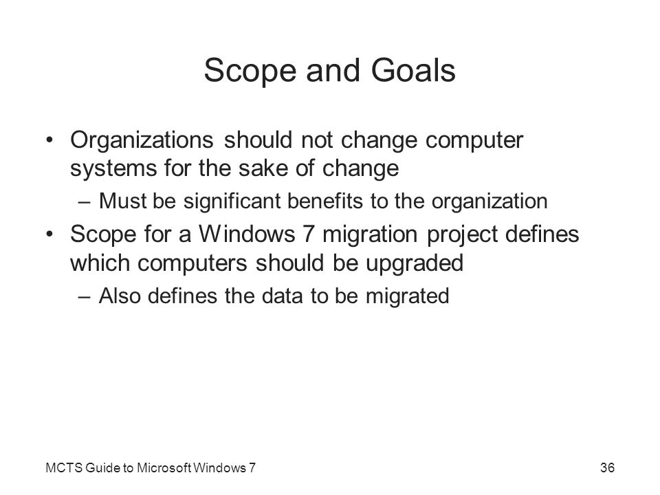 Scope and Goals Organizations should not change computer systems for the sake of change. Must be significant benefits to the organization.