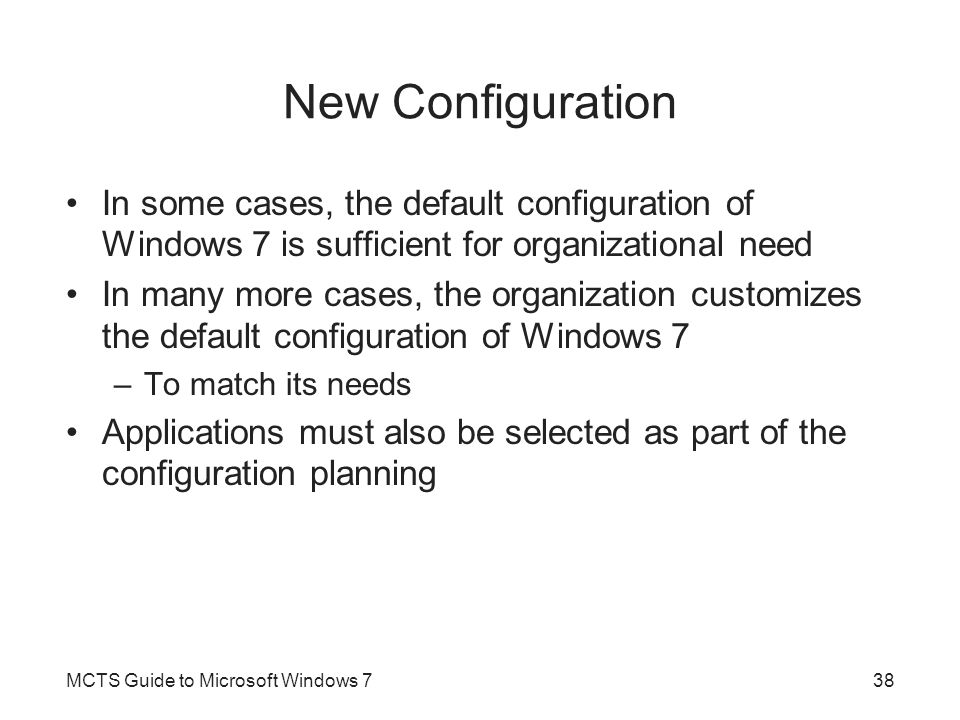 New Configuration In some cases, the default configuration of Windows 7 is sufficient for organizational need.