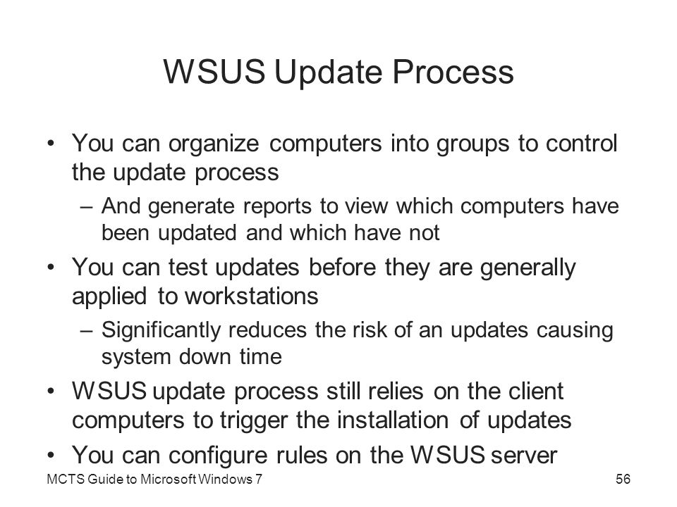 WSUS Update Process You can organize computers into groups to control the update process.
