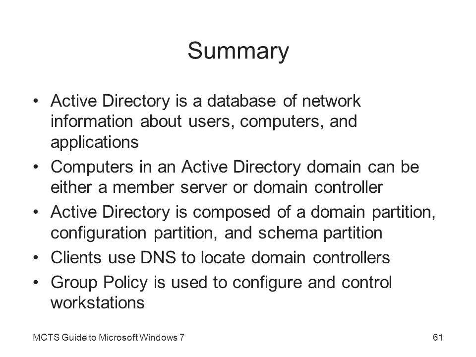 Summary Active Directory is a database of network information about users, computers, and applications.