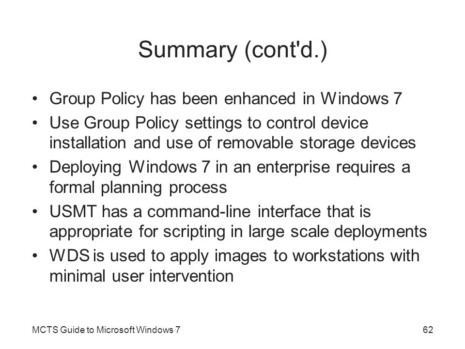 Summary (cont d.) Group Policy has been enhanced in Windows 7