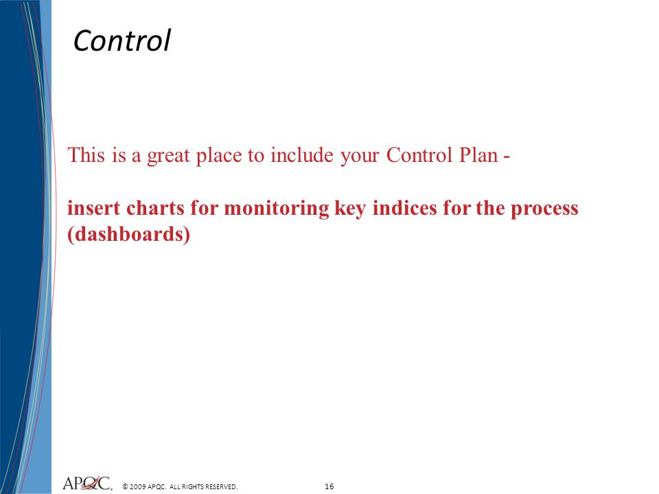Control This is a great place to include your Control Plan -