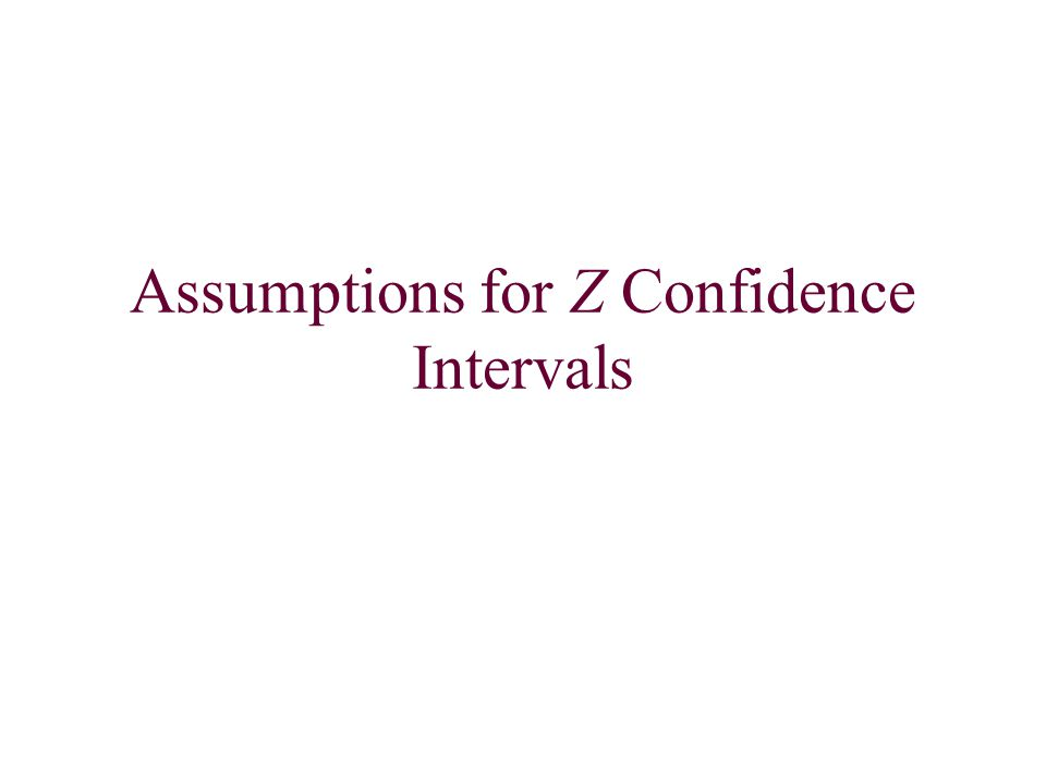 Assumptions for Z Confidence Intervals
