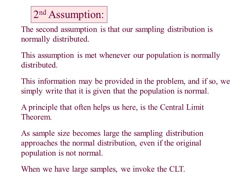 2nd Assumption: The second assumption is that our sampling distribution is normally distributed.