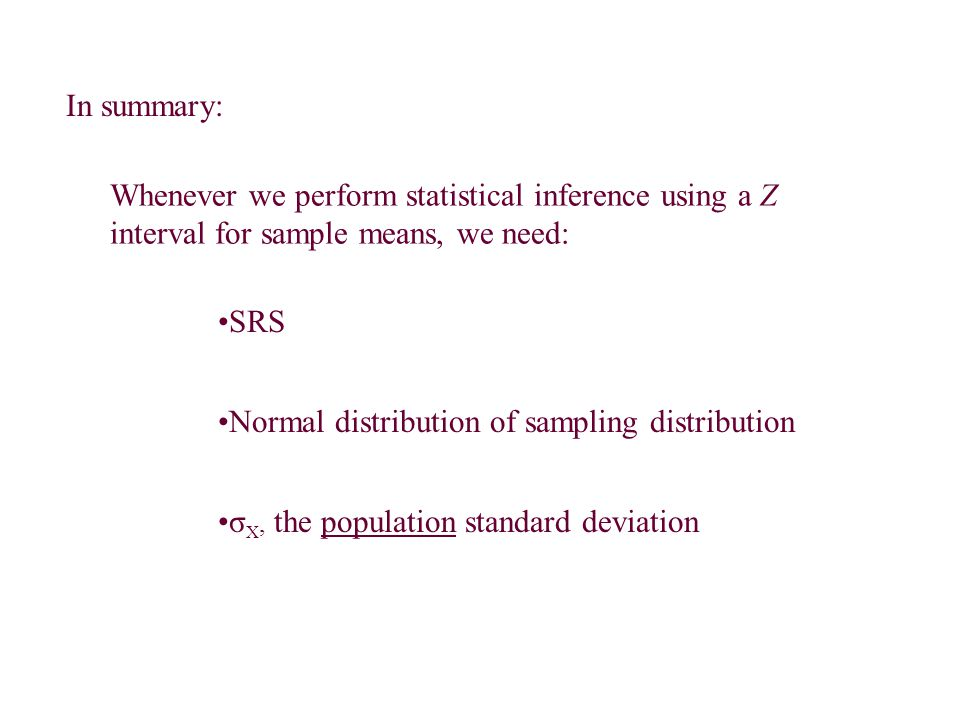 In summary: Whenever we perform statistical inference using a Z interval for sample means, we need: