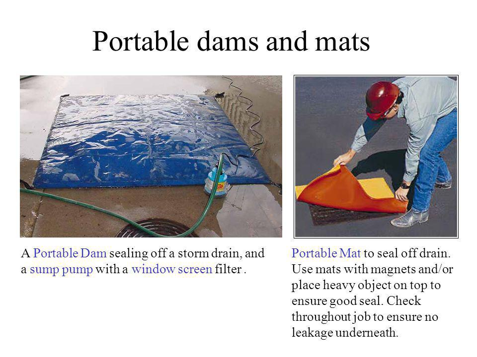 Portable dams and mats A Portable Dam sealing off a storm drain, and a sump pump with a window screen filter .