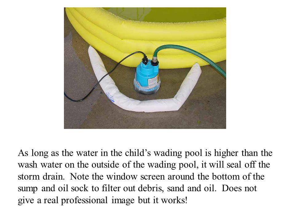 As long as the water in the child's wading pool is higher than the wash water on the outside of the wading pool, it will seal off the storm drain.