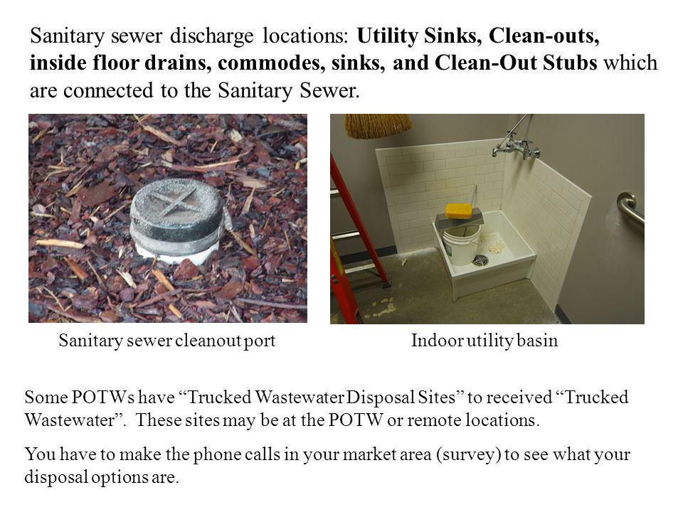Sanitary sewer discharge locations: Utility Sinks, Clean-outs, inside floor drains, commodes, sinks, and Clean-Out Stubs which are connected to the Sanitary Sewer.