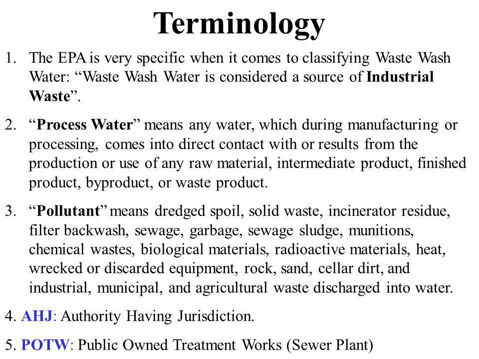 Terminology The EPA is very specific when it comes to classifying Waste Wash Water: Waste Wash Water is considered a source of Industrial Waste .