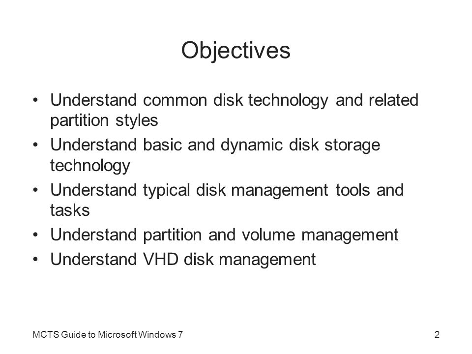 Objectives Understand common disk technology and related partition styles. Understand basic and dynamic disk storage technology.
