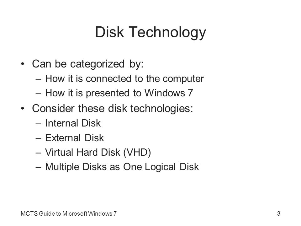 Disk Technology Can be categorized by:
