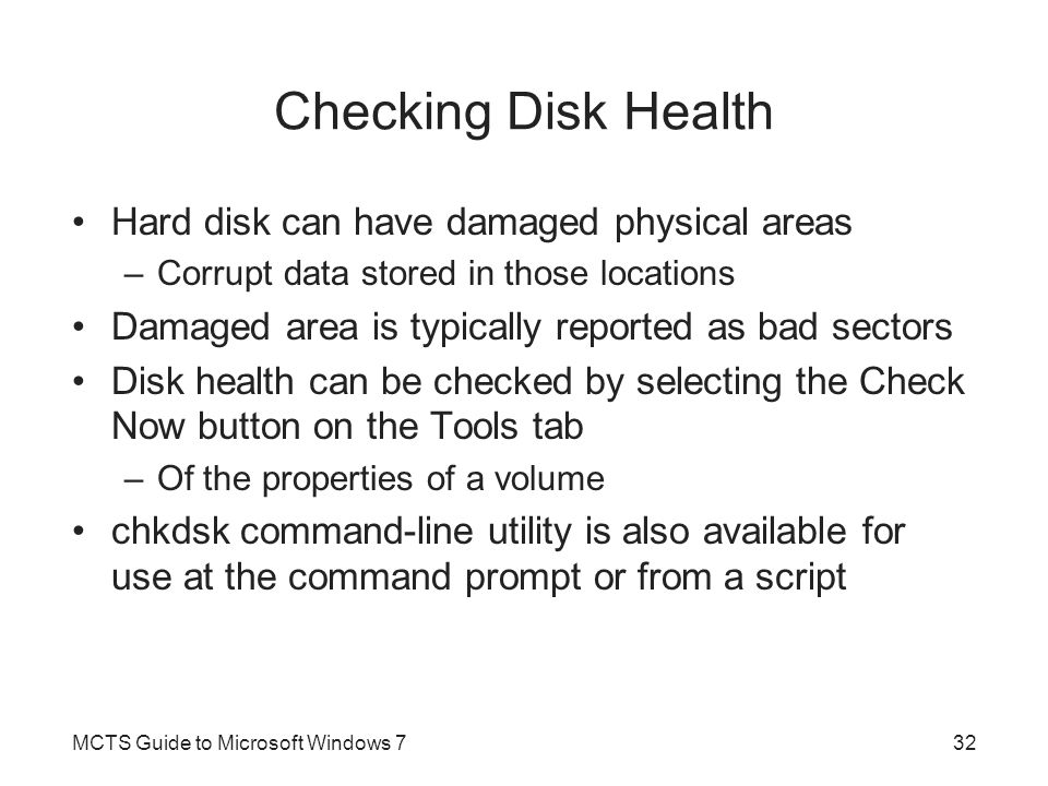 Checking Disk Health Hard disk can have damaged physical areas