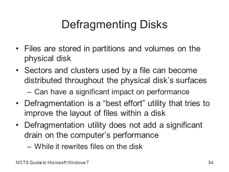 Defragmenting Disks Files are stored in partitions and volumes on the physical disk.