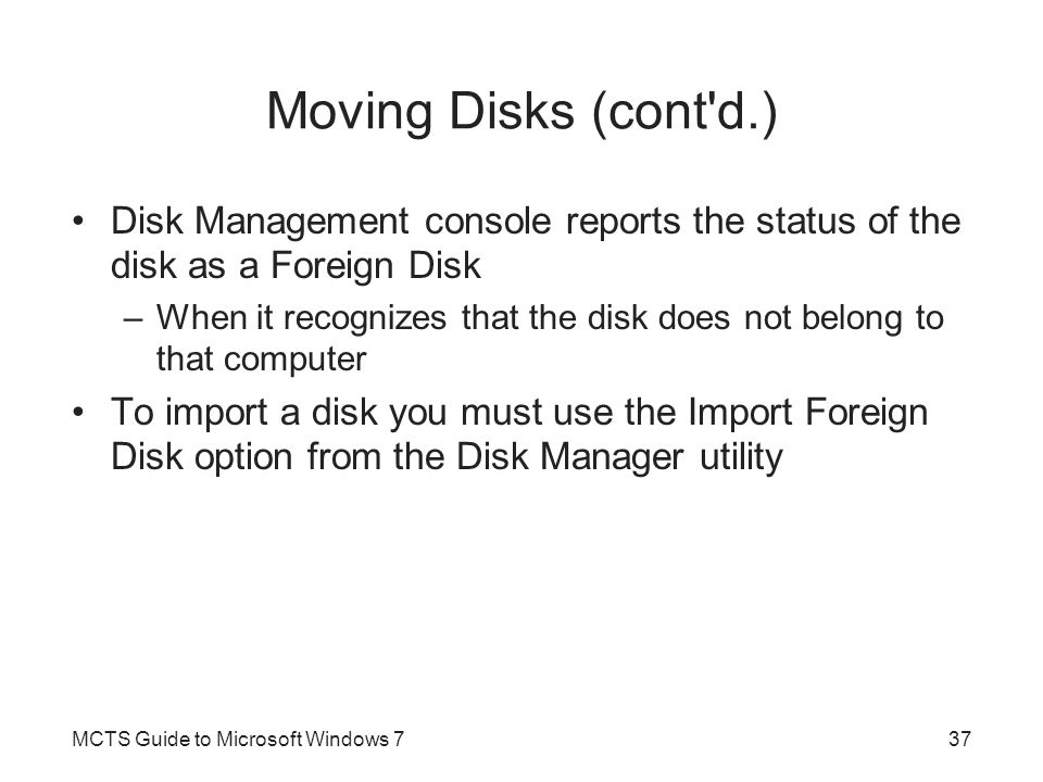 Moving Disks (cont d.) Disk Management console reports the status of the disk as a Foreign Disk.