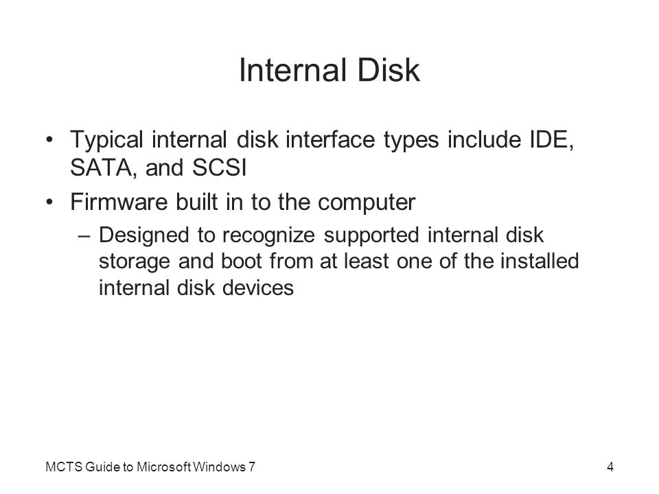 Internal Disk Typical internal disk interface types include IDE, SATA, and SCSI. Firmware built in to the computer.