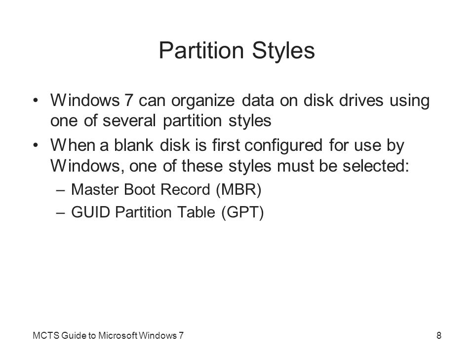 Partition Styles Windows 7 can organize data on disk drives using one of several partition styles.