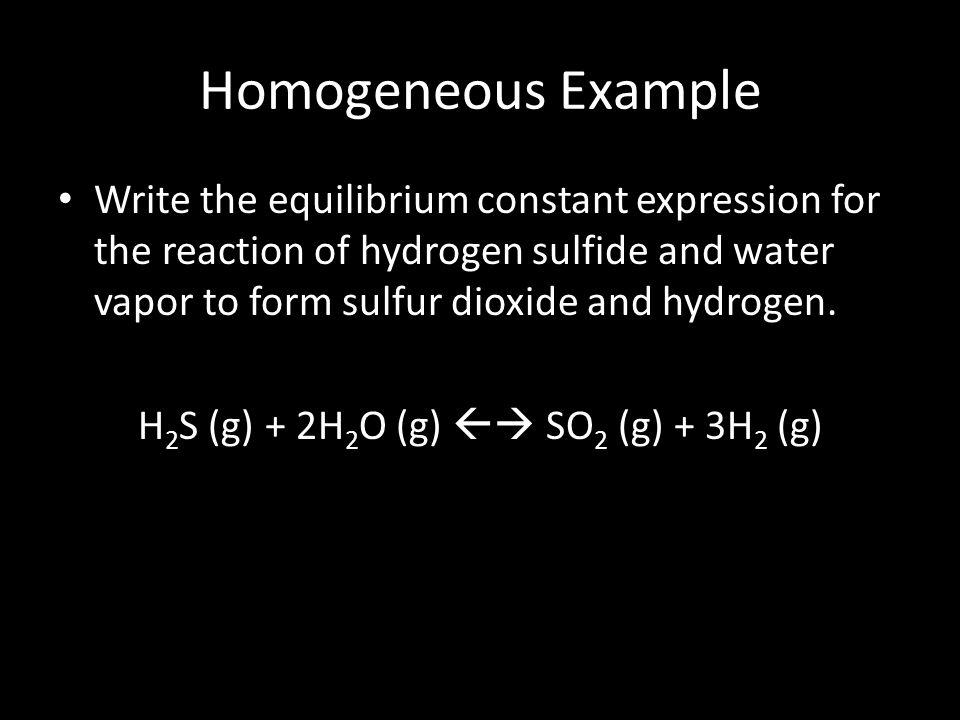 H2S (g) + 2H2O (g)  SO2 (g) + 3H2 (g)