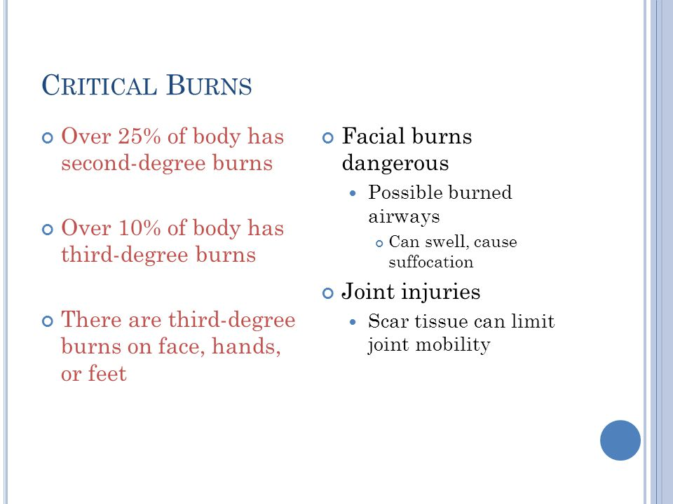Critical Burns Over 25% of body has second-degree burns