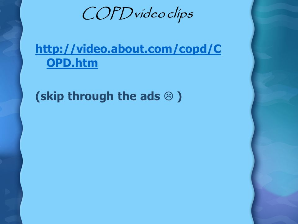 COPD video clips http://video.about.com/copd/COPD.htm